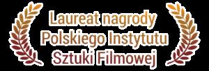 Laureat nagrody Polskiego Instytutu Sztuki Filmowej