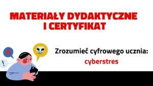 17.05. Zrozumieć cyfrowego ucznia: cyberstres – SZKOLENIE, materiały dydaktyczne i certyfikat imienny